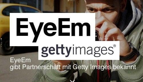 EyeEm gibt Partnerschaft mit Getty Images bekannt - eyeem gettyimages