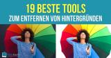 19 geniale Tools, mit denen Sie den Hintergrund entfernen können