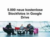 5.000 neue kostenlose Stockfotos in Google Drive