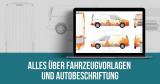 Alles über Fahrzeugvorlagen, Fahrzeugbeschriftung und Autobeschriftung