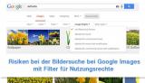 Risiken bei der Bildersuche bei Google Images mit Filter für Nutzungsrechte