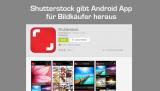 Shutterstock gibt Android App für Bildkäufer heraus
